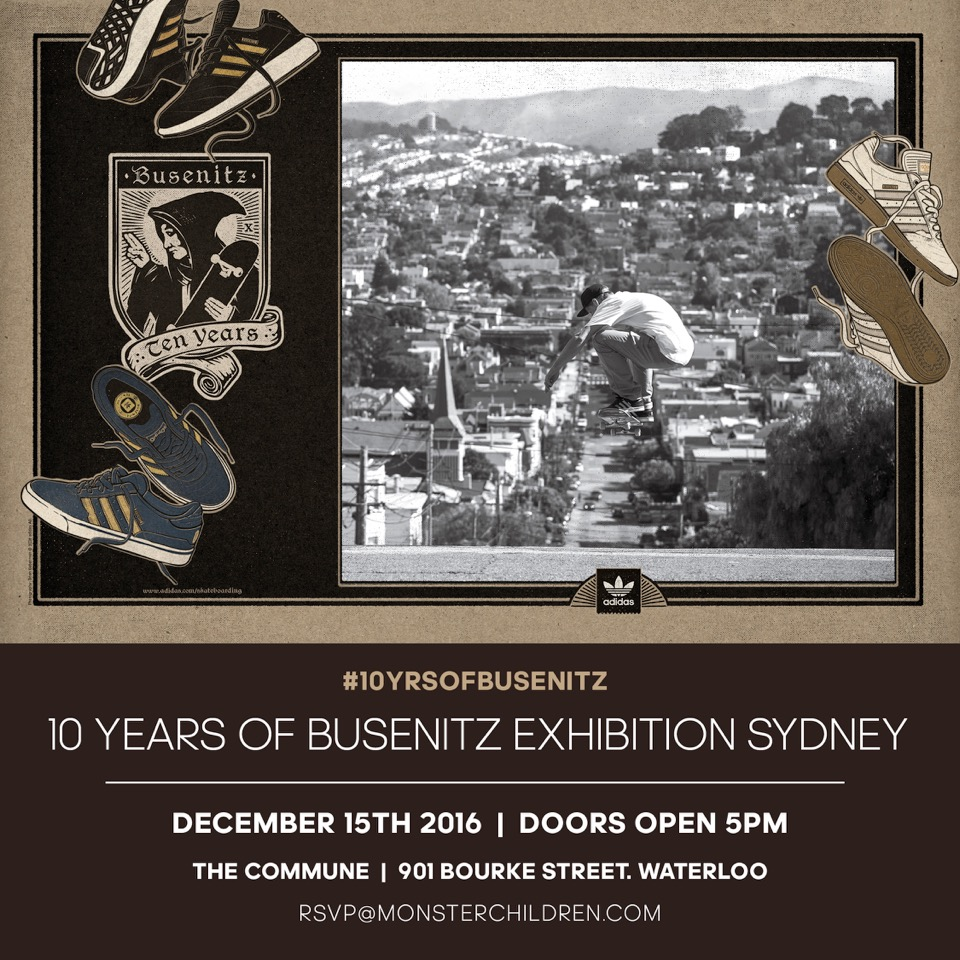 399f8029178 10 YEARS OF BUSENITZ EXHIBITION - Sydney - Thursday 15 12 16. As an  integral part of adidas Skateboarding s continued celebration of the 10  year anniversary ...