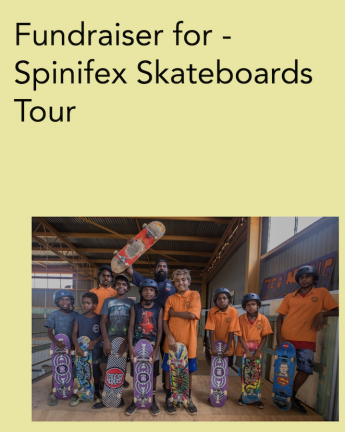 FUNDRAISER FOR: SPINIFEX SKATEBOARDS TOUR
