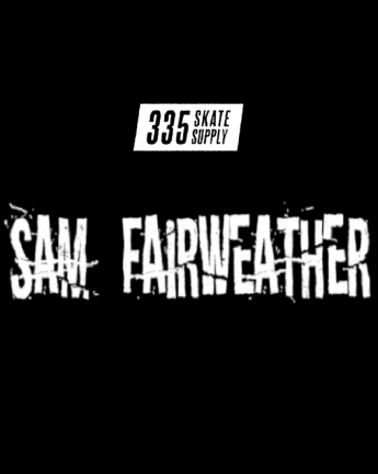 SAM FAIRWEATHER | FOR 335 SKATE SUPPLY